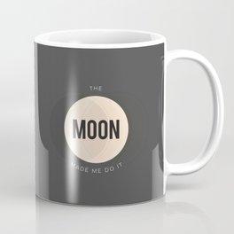 The Moon Made Me Do It Coffee Mug