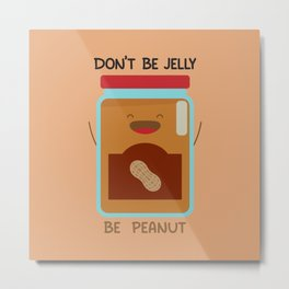 Don't Be Jelly Be Peanut Metal Print