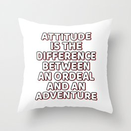 """""""Attitude Is The Difference Between An Ordeal And An Adventure"""" tee design. Great for gifts too! Throw Pillow"""