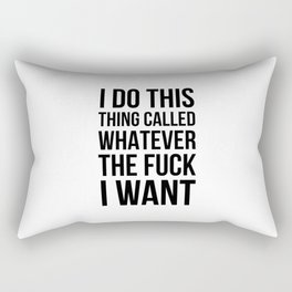 I Do This Thing Called Whatever The Fuck I Want Rectangular Pillow