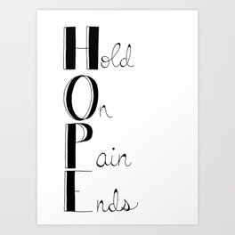 Hold On; Pain Ends Art Print