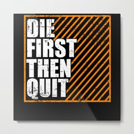 Die First Then Quit Never Give Up Design Metal Print