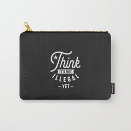 Think It's Not Illegal Yet Carry-All Pouch