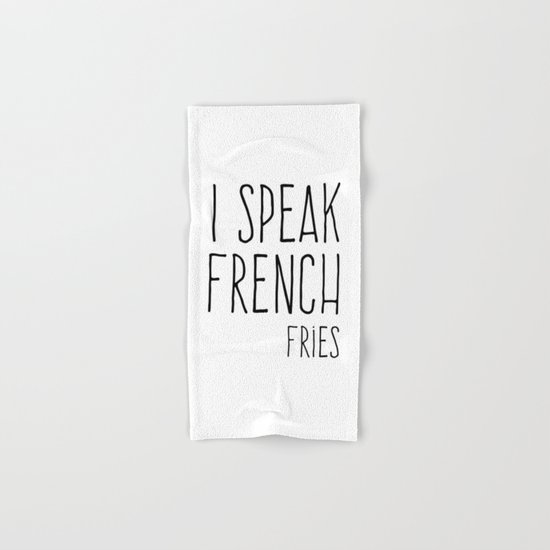 Speak French Fries Funny Quote Hand & Bath Towel
