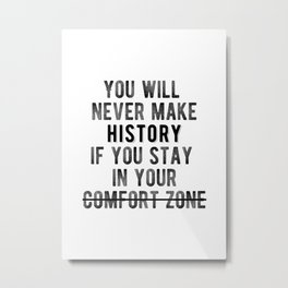 Inspirational - Don't Stay In Your Comfort Zone Metal Print