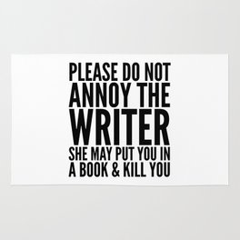 Please do not annoy the writer. She may put you in a book and kill you. Rug