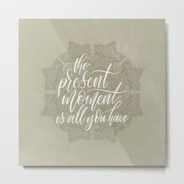 Present Moment Handlettered Quote with Mandala | Mindfulness | Beige Metal Print