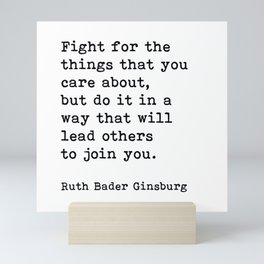 RBG, Fight For The Things That You Care About Mini Art Print