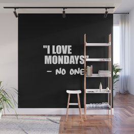 i love mondays said no one funny quote Wall Mural