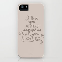 I Love Coffee iPhone Case