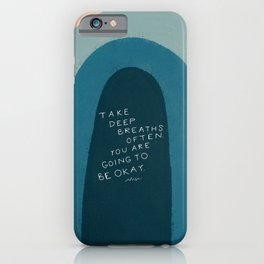 """Take Deep Breaths Often. You Are Going To Be Okay."" iPhone Case"