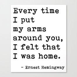 Felt Like I Was Home Ernest Hemingway Quote Canvas Print
