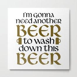 Need Another Beer Metal Print