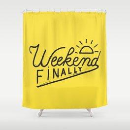 Weekend Finally Shower Curtain