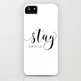STAY AWHILE SIGN, Modern Art,Hand Lettering,Calligraphy Quote,Wedding Quote,Home Decor,Be Our Guest iPhone Case