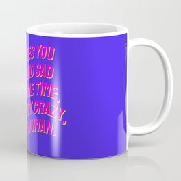 If It Makes You Happy and Sad at the Same Time, You Are Not Crazy You Are Human. Coffee Mug