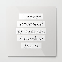 I Never Dreamed of Success I Worked For It Metal Print