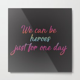We can be heroes Metal Print
