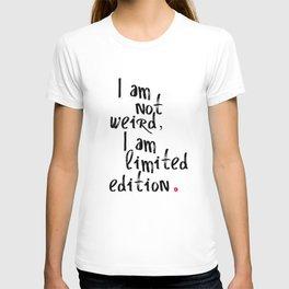 I am not weird, I am limited edition. T-shirt