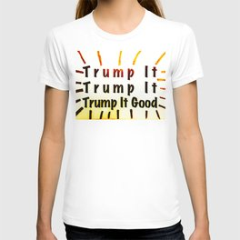 Trump It Good - with a Little Color T-shirt
