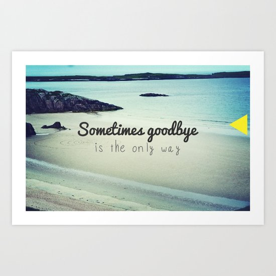Sometimes goodbye is the only way Art Print