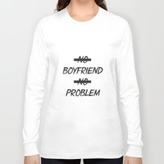 No Boyfriend No Problem Long Sleeve T-shirt