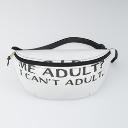 who let me adult i cant adult Fanny Pack