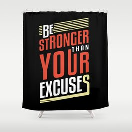 Be Stronger Than Your Excuses | Motivation Shower Curtain