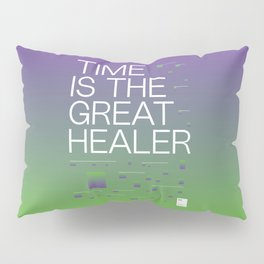 Time is the great healer Pillow Sham