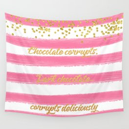 Chocolate corrupts Wall Tapestry