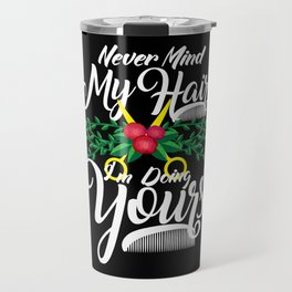 Never Mind My Hair I'm Doing Yours - Hairdresser Gift Travel Mug