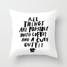 All Things Are Possible With Coffee and a Cute Outfit black-white typography home wall office decor Throw Pillow