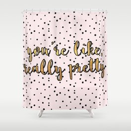 You're Like, Really Pretty - Pink Polka Dot Shower Curtain