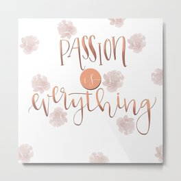 Passion is everything Metal Print