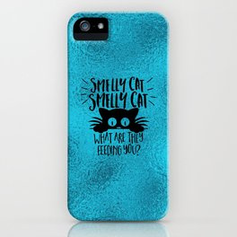 Smelly Cat, Smelly Cat, What Are They Feeding You iPhone Case