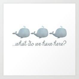 Whale Whale Whale What Do We Have Here? Art Print