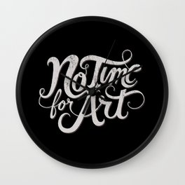 No Time For Art Wall Clock