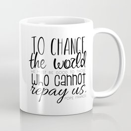 Change the World Pope Francis quote (black text) Coffee Mug