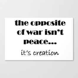 The Opposite of War Canvas Print