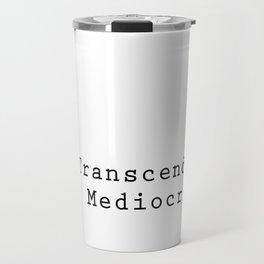 Transcend Mediocrity Travel Mug