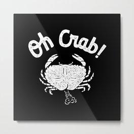 Oh Crab Metal Print