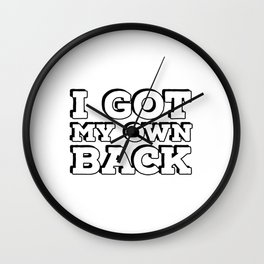 I GOT MY OWN BACK - Maya Angelou quote Wall Clock