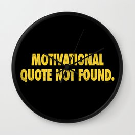 Motivational Quote Not Found Wall Clock