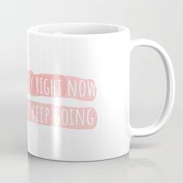 You Need to Keep Going Coffee Mug
