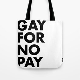 GAY FOR NO PAY Tote Bag