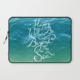 Happy We'll Be Beyond the Sea Laptop Sleeve