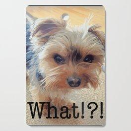 Yorkie | Dogs | Terrier | Pets | Humor | What!?! (with text) Cutting Board