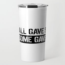 Military: All Gave Some, Some Gave All Travel Mug