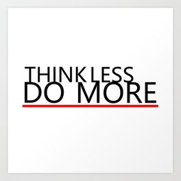 Think less do more Art Print