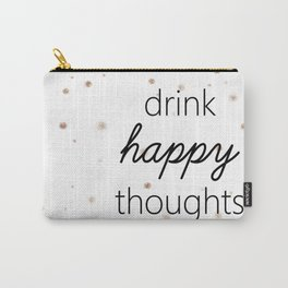 Drink Happy Thoughts Carry-All Pouch